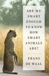 Are We Smart Enough to Know How Smart Animals Are? (cover)